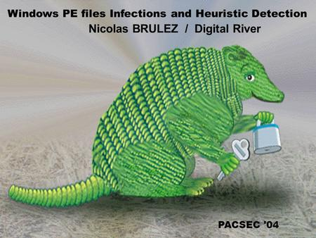 Windows PE files Infections and Heuristic Detection Nicolas BRULEZ / Digital River PACSEC '04.
