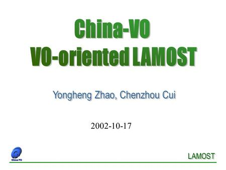 2002-10-17. Brief Introduction of LAMOST Brief Introduction of BADC Virtual Observatory of China VO-oriented LAMOST.