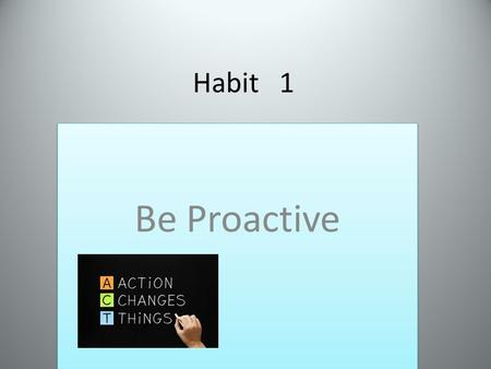 Habit 1 Be Proactive.