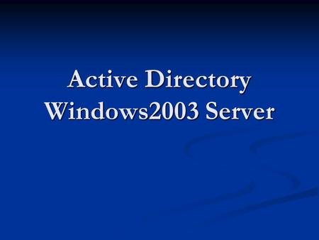 Active Directory Windows2003 Server. Agenda What is Active Directory What is Active Directory Building an Active Directory Building an Active Directory.