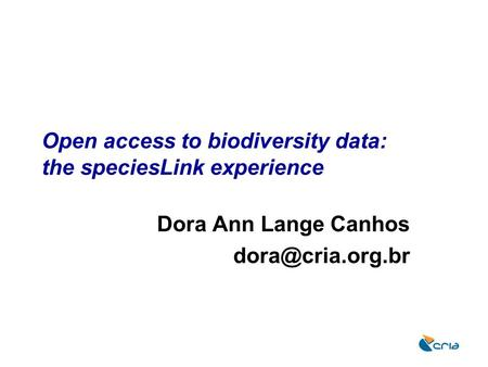 Open access to biodiversity data: the speciesLink experience Dora Ann Lange Canhos