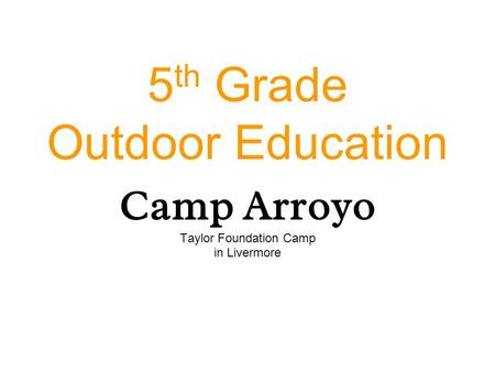 5 th Grade Outdoor Education Camp Arroyo Taylor Foundation Camp in Livermore.