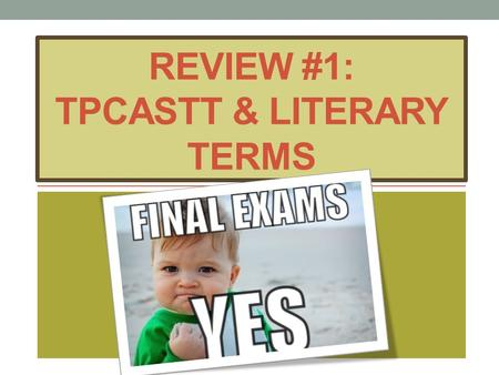 REVIEW #1: TPCASTT & LITERARY TERMS. REVIEWS WHICH ARE ONLINE AS SEPARATE POWERPOINTS: