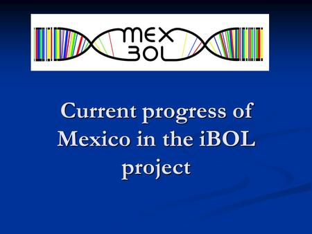 Current progress of Mexico in the iBOL project. Mexico, with a surface only two million km2 and 10,000 km of littoral zone, occupies the fourth place.