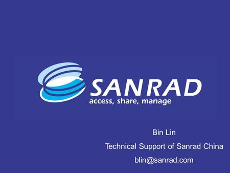 SANRAD Company Presentation IP Storage Networking: Access, Share, Manage 1 Bin Lin Technical Support of Sanrad China