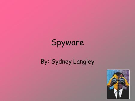 Spyware By: Sydney Langley. Spyware Is software installed on your computer without your consent Spyware monitors or controls your computer use.