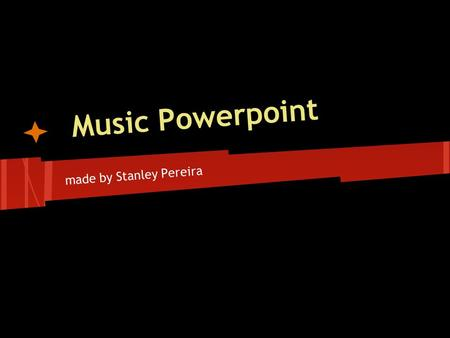 Music Powerpoint made by Stanley Pereira. I stand alone I've told you this once before Can't control me If you try to take me down You're gonna break.