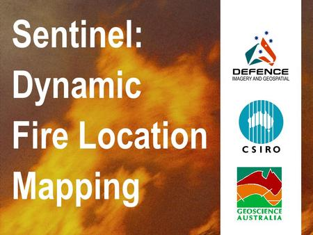 Sentinel: Dynamic Fire Location Mapping. Near- Real Time Emergency Mapping Environmental Remote Sensing Group CSIRO Land and Water Defence Imagery & Geospatial.