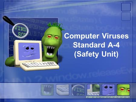 Computer Viruses Standard A-4 (Safety Unit). Need to Know 1.Computer Crimes 2.Types of Computer Crimes 3.Computer Virus 4.Types of Infections 5.How computer.