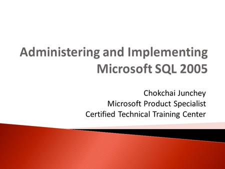 Chokchai Junchey Microsoft Product Specialist Certified Technical Training Center.