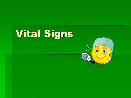 Vital Signs.  Baseline data  Guidelines for taking VS  When to take VS.
