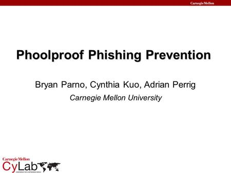 Phoolproof Phishing Prevention Bryan Parno, Cynthia Kuo, Adrian Perrig Carnegie Mellon University.