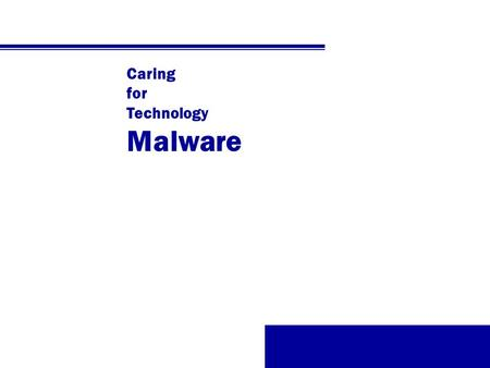 Caring for Technology Malware. Malware In this Topic we examine: v Viruses (or Malware) v Virus Detection Techniques v When a Virus is Detected v Updating.