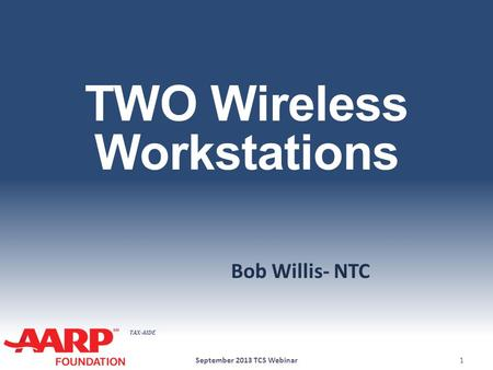 TAX-AIDE TWO Wireless Workstations Bob Willis- NTC September 2013 TCS Webinar1.