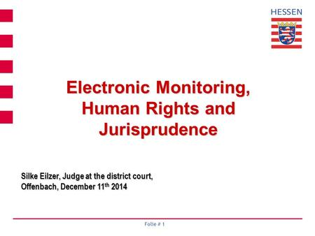 Folie # 1 Electronic Monitoring, Human Rights and Jurisprudence Silke Eilzer, Judge at the district court, Offenbach, December 11 th 2014.