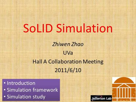 SoLID Simulation Zhiwen Zhao UVa Hall A Collaboration Meeting 2011/6/10 1 Introduction Simulation framework Simulation study Introduction Simulation framework.