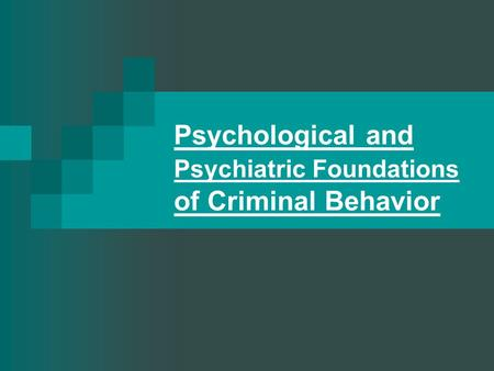 Psychological and Psychiatric Foundations of Criminal Behavior.