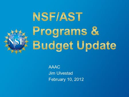 AAAC Jim Ulvestad February 10, 2012. Outline Brief Facility and Science News Budget Outlook & Astro2010 Status Meta-issues 2 02/10/2012.