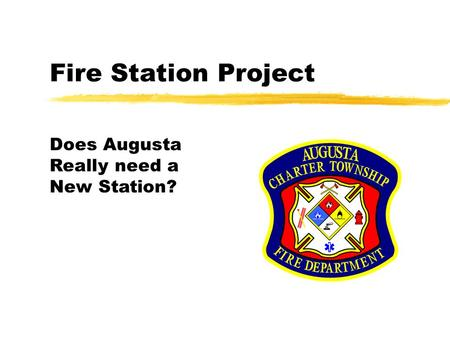 Fire Station Project Does Augusta Really need a New Station?