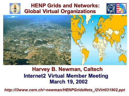 Harvey B. Newman, Caltech Harvey B. Newman, Caltech Internet2 Virtual Member Meeting March 19, 2002 Internet2 Virtual Member Meeting March 19, 2002http://l3www.cern.ch/~newman/HENPGridsNets_I2Virt031902.ppt.