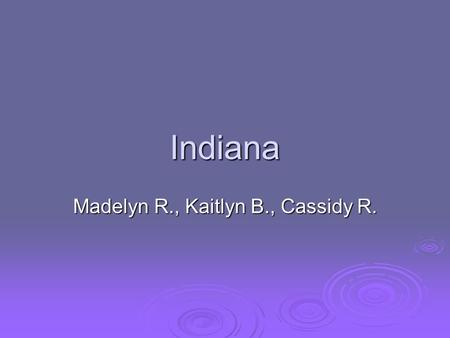 Indiana Madelyn R., Kaitlyn B., Cassidy R.. Capital city, Major cities, Region in the US  Capital city: Indianapolis  Major cities: Evansville, Fort.