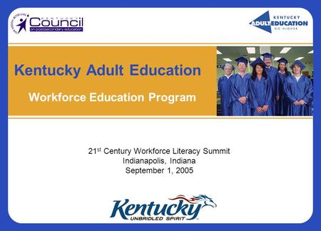 Kentucky Adult Education Workforce Education Program 21 st Century Workforce Literacy Summit Indianapolis, Indiana September 1, 2005.