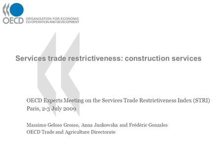 Services trade restrictiveness: construction services OECD Experts Meeting on the Services Trade Restrictiveness Index (STRI) Paris, 2-3 July 2009 Massimo.