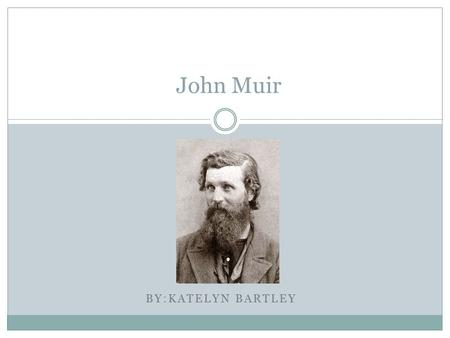 John Muir BY:KATELYN BARTLEY.