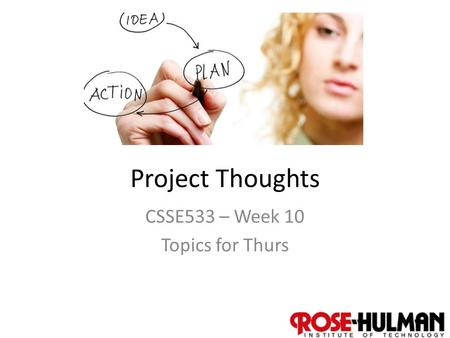 1 Project Thoughts CSSE533 – Week 10 Topics for Thurs.