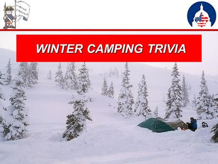 WINTER CAMPING TRIVIA WINTER CAMPING TRIVIA. Winter Camping Myth True or False: Leather hiking boots will keep your feet warm. FALSE The snug fit of most.