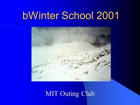 MIT Outing Club bWinter School 2001. January 5, 2000MITOC Winter School2 Goals of Winter School Introduce wilderness winter sports Teach techniques Demonstrate.