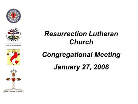 Resurrection Lutheran Church Congregational Meeting January 27, 2008.