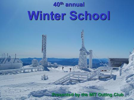 40 th annual Winter School Presented by the MIT Outing Club.