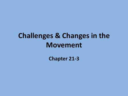 Challenges & Changes in the Movement Chapter 21-3.
