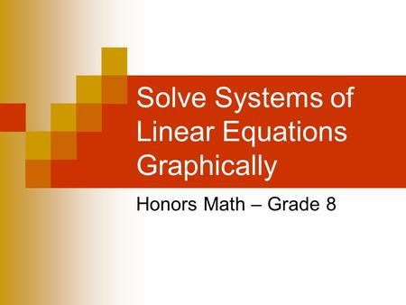 Solve Systems of Linear Equations Graphically Honors Math – Grade 8.
