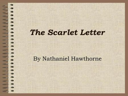 "The Scarlet Letter By Nathaniel Hawthorne ""I believe that The Scarlet Letter, like all great novels, enriches our sense of human experience and complicates."