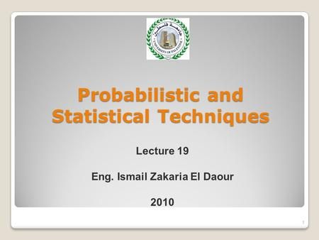 Probabilistic and Statistical Techniques 1 Lecture 19 Eng. Ismail Zakaria El Daour 2010.