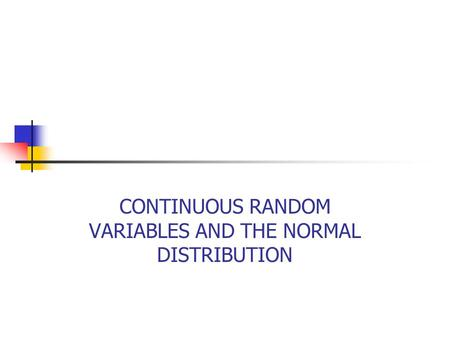 CONTINUOUS RANDOM VARIABLES AND THE NORMAL DISTRIBUTION.