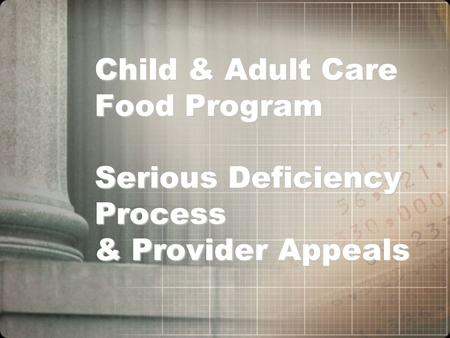 Child & Adult Care Food Program Serious Deficiency Process & Provider Appeals.