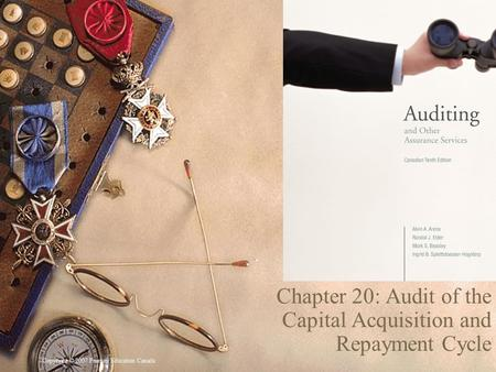 Copyright © 2007 Pearson Education Canada 1 Chapter 20: Audit of the Capital Acquisition and Repayment Cycle.
