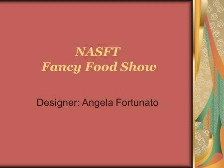 NASFT Fancy Food Show Designer: Angela Fortunato.