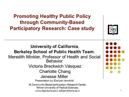 1 Promoting Healthy Public Policy through Community-Based Participatory Research: Case study University of California, Berkeley School of Public Health.