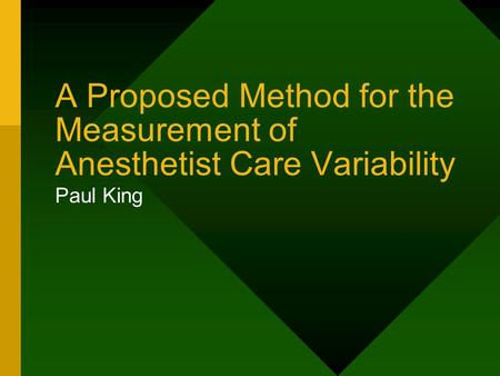 A Proposed Method for the Measurement of Anesthetist Care Variability Paul King.