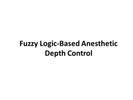 Fuzzy Logic-Based Anesthetic Depth Control. In most surgical operations, to anesthetize patients, manual techniques are used in hospitals. The manual.
