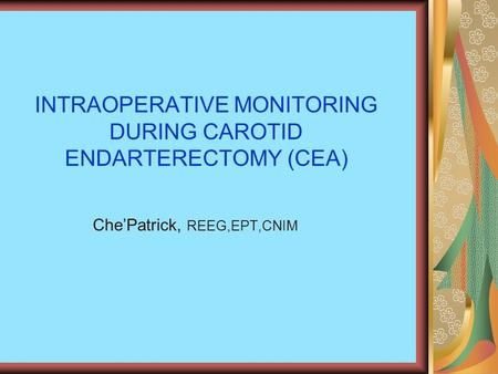 INTRAOPERATIVE MONITORING DURING CAROTID ENDARTERECTOMY (CEA)