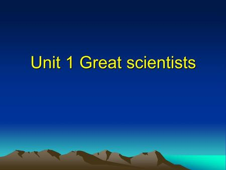 Unit 1 Great scientists. Who are they? Marie Curie EinsteinZu Chongzhi Charles Darwin Newton Archimedes Stephen Hawking Zhang Heng.