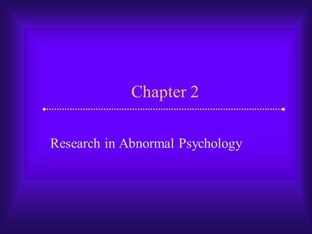 Chapter 2 Research in Abnormal Psychology. Slide 2 Research in Abnormal Psychology  Clinical researchers face certain challenges that make their investigations.