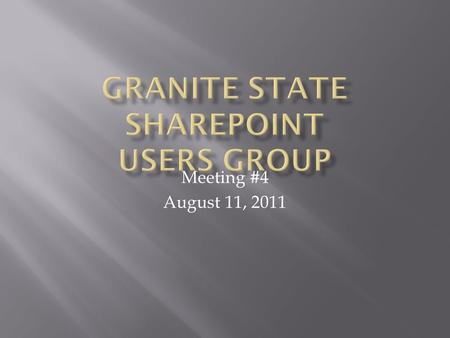 Meeting #4 August 11, 2011.  Meeting Agenda  A Word from our Sponsors  Group business  SharePoint Saturday, NH, Sept. 24th  Jon Gore  Delivering.