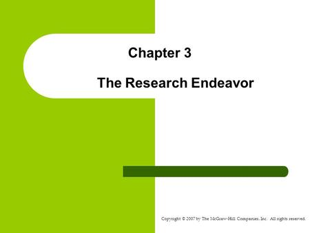 Copyright © 2007 by The McGraw-Hill Companies, Inc. All rights reserved. Chapter 3 The Research Endeavor.
