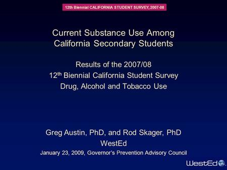 12th Biennial CALIFORNIA STUDENT SURVEY, 2007-08 Current Substance Use Among California Secondary Students Results of the 2007/08 12 th Biennial California.